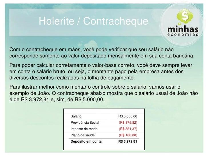 Holerite / Contracheque  Com o contracheque em mãos, você pode verificar que seu salário não corresponde somente ao valor ...