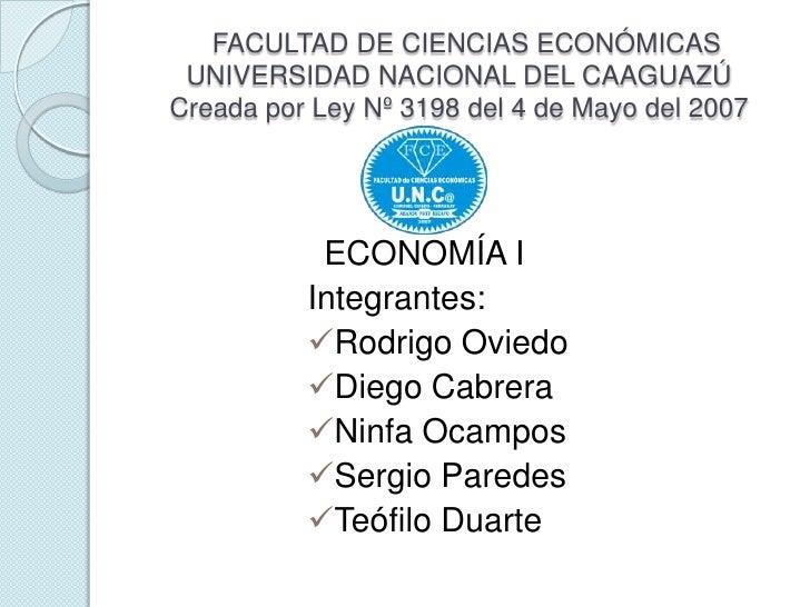 FACULTAD DE CIENCIAS ECONÓMICAS UNIVERSIDAD NACIONAL DEL CAAGUAZÚCreada por Ley Nº 3198 del 4 de Mayo del 2007           E...