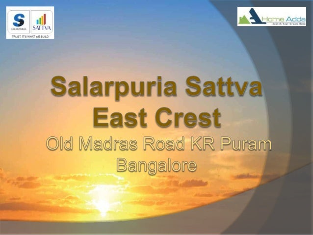 Overview   Salarpuria Sattva East Crest is a new  Residential Pre-launch project from  Salarpuria Sattva Group in Old Mad...