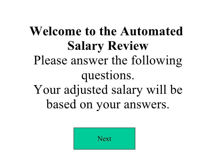 Welcome to the Automated  Salary Review Please answer the following questions. Your adjusted salary will be based on your ...
