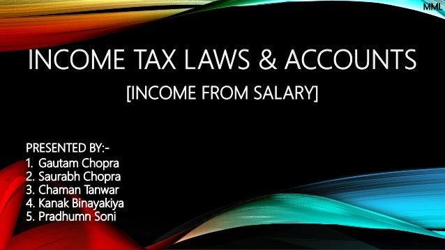 INCOME TAX LAWS & ACCOUNTS [INCOME FROM SALARY] 1. Gautam Chopra 2. Saurabh Chopra 3. Chaman Tanwar 4. Kanak Binayakiya 5....