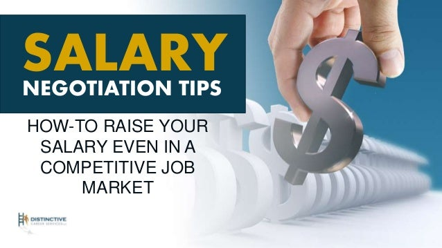 SALARY HOW-TO RAISE YOUR SALARY EVEN IN A COMPETITIVE JOB MARKET NEGOTIATION TIPS