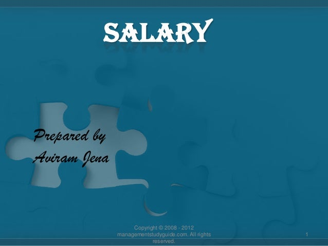 SALARY  Prepared by Aviram Jena  Copyright © 2008 - 2012 managementstudyguide.com. All rights reserved.  1
