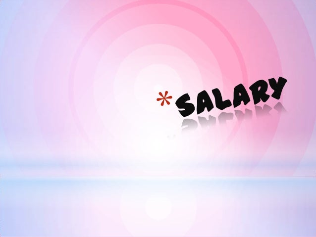 * *A  salary is a form of periodic payment from an employer to an employee, which may be specified in an employment contra...