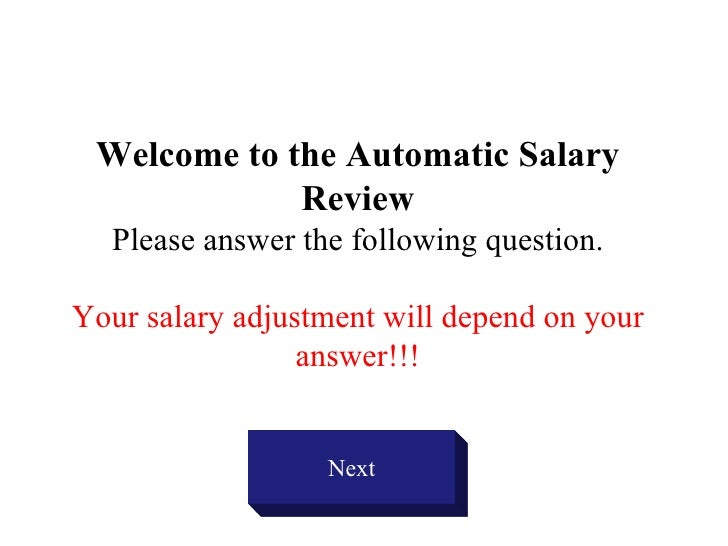 Welcome to the Automatic Salary Review Please answer the following question. Your salary adjustment will depend on your an...
