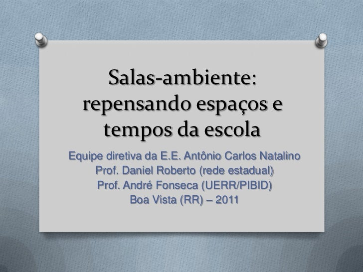 Salas-ambiente:  repensando espaços e    tempos da escolaEquipe diretiva da E.E. Antônio Carlos Natalino     Prof. Daniel ...