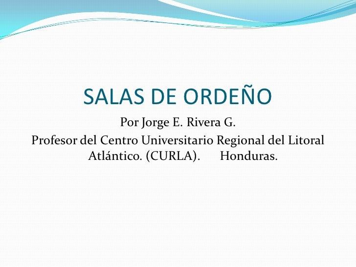 SALAS DE ORDEÑO<br />Por Jorge E. Rivera G.<br />Profesor del Centro Universitario Regional del Litoral Atlántico. (CURLA)...