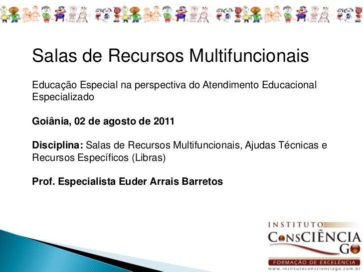 Salas de Recursos MultifuncionaisEducação Especial na perspectiva do Atendimento EducacionalEspecializadoGoiânia, 02 de ag...