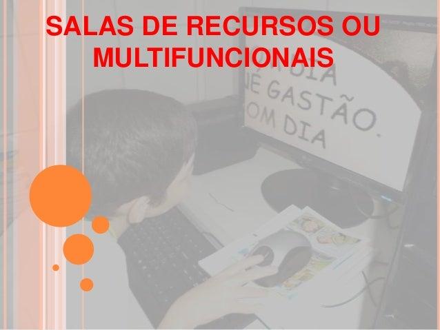 SALAS DE RECURSOS OU   MULTIFUNCIONAIS