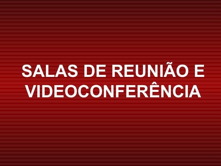 SALAS DE REUNIÃO EVIDEOCONFERÊNCIA