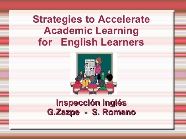 Strategies to Accelerate Academic Learning for English Learners Inspección InglésInspección Inglés G.Zazpe - S. RomanoG.Za...