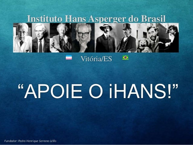 """Instituto Hans Asperger do Brasil Vitória/ES Fundador: Pedro Henrique Serrano Léllis """"APOIE O iHANS!"""""""