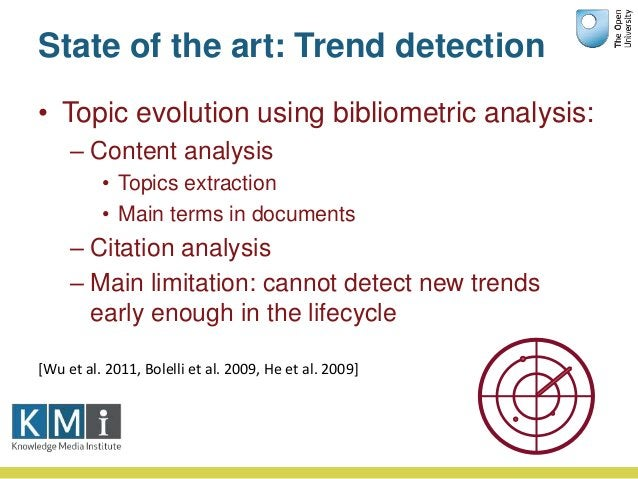 State of the art: Trend detection • Topic evolution using bibliometric analysis: – Content analysis • Topics extraction • ...
