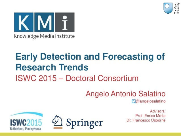 Early Detection and Forecasting of Research Trends Angelo Antonio Salatino @angelosalatino Advisors: Prof. Enrico Motta Dr...