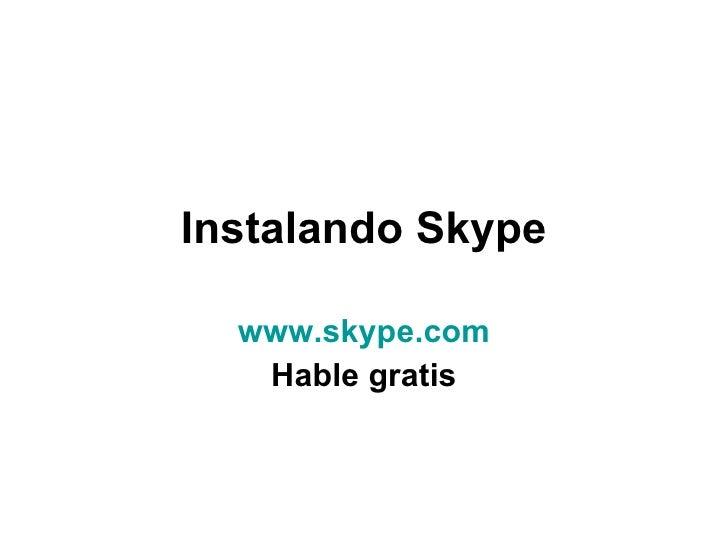 Instalando Skype www.skype.com Hable gratis