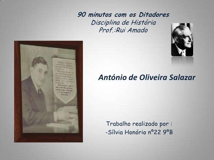 90 minutos com os Ditadores     Disciplina de História       Prof.:Rui Amado           António de Oliveira Salazar        ...