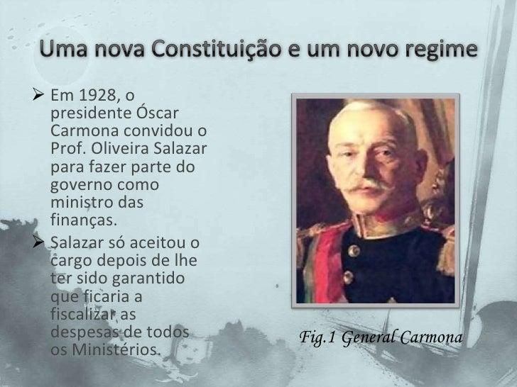 Uma nova Constituição e um novo regime <br /><ul><li>Em 1928, o presidente Óscar Carmona convidou o Prof. Oliveira Salazar...