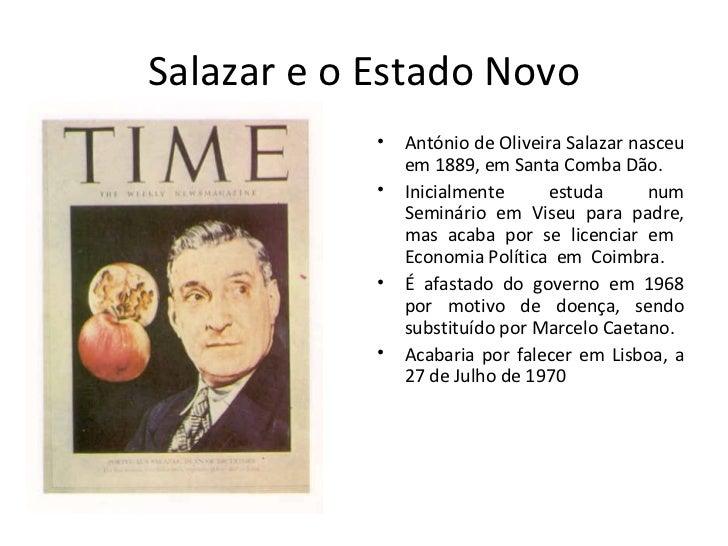 Salazar e o Estado Novo <ul><li>António de Oliveira Salazar nasceu em 1889, em Santa Comba Dão. </li></ul><ul><li>Inicialm...