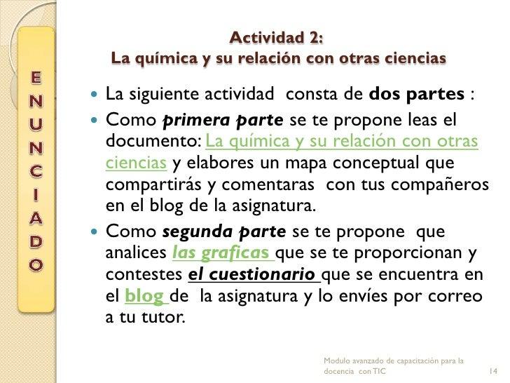 Actividad 2:    La química y su relación con otras ciencias La siguiente actividad consta de dos partes : Como primera p...