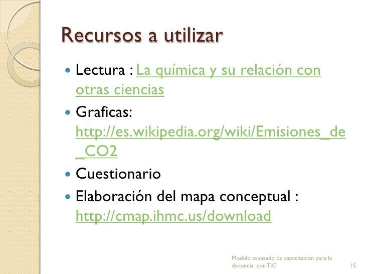 Recursos a utilizar Lectura : La química y su relación con  otras ciencias Graficas:  http://es.wikipedia.org/wiki/Emisi...