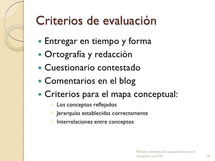 Criterios de evaluación Entregar en tiempo y forma Ortografía y redacción Cuestionario contestado Comentarios en el bl...