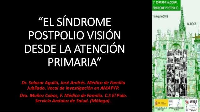 """""""EL SÍNDROME POSTPOLIO VISIÓN DESDE LA ATENCIÓN PRIMARIA"""" Dr. Salazar Agulló, José Andrés. Médico de Familia Jubilado. Voc..."""