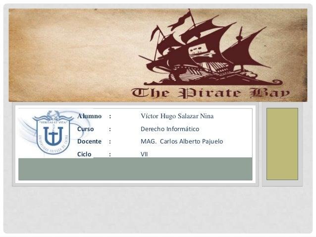 Alumno  :  Víctor Hugo Salazar Nina  Curso  :  Derecho Informático  Docente  :  MAG. Carlos Alberto Pajuelo  Ciclo  :  VII