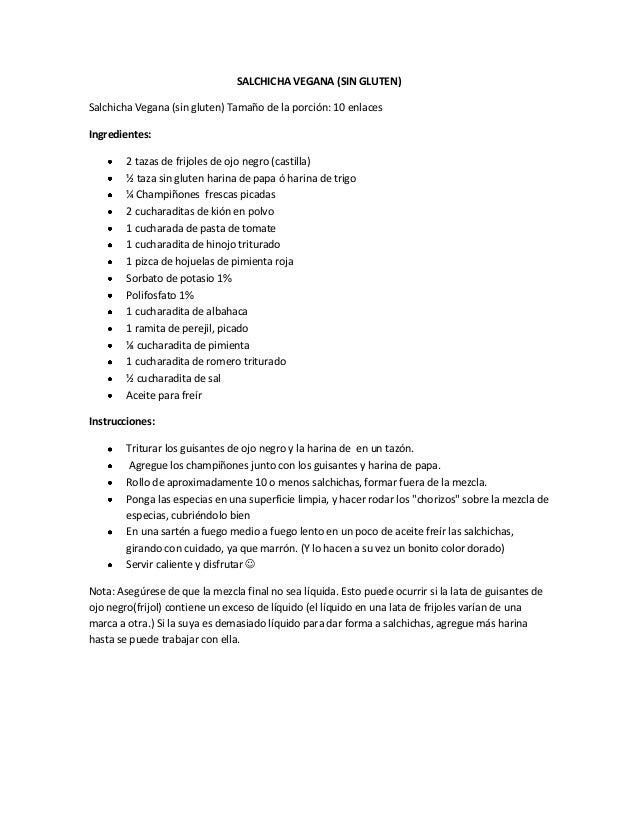 SALCHICHA VEGANA (SIN GLUTEN) Salchicha Vegana (sin gluten) Tamaño de la porción: 10 enlaces Ingredientes: 2 tazas de frij...