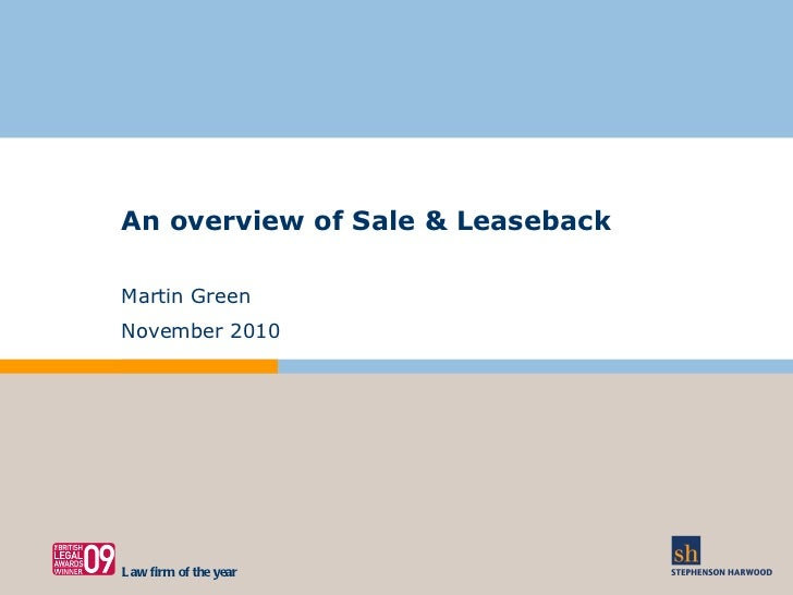 An overview of Sale & Leaseback Martin Green November 2010 Law firm of the year