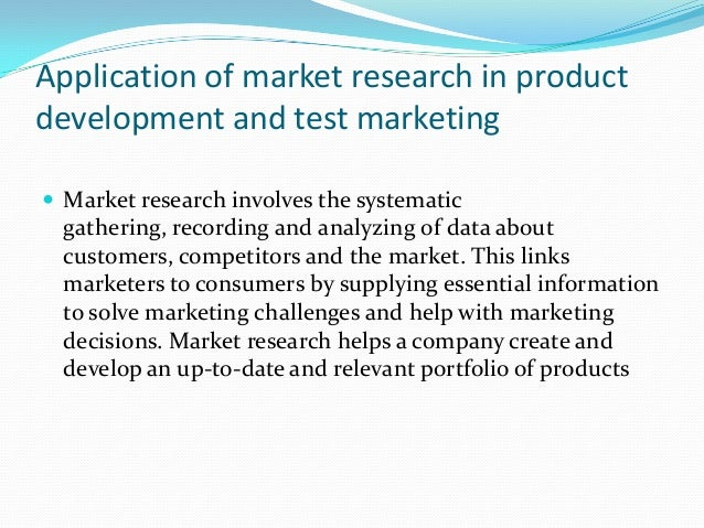 typical applications of marketing research A simple market research example is the estimation of the best fit for advertising by looking at how sales revenue (the dependent variable) changes in relation to expenditures on advertising, placement of ads, and timing of ads.