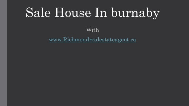 Sale House In burnaby With www.Richmondrealestateagent.ca