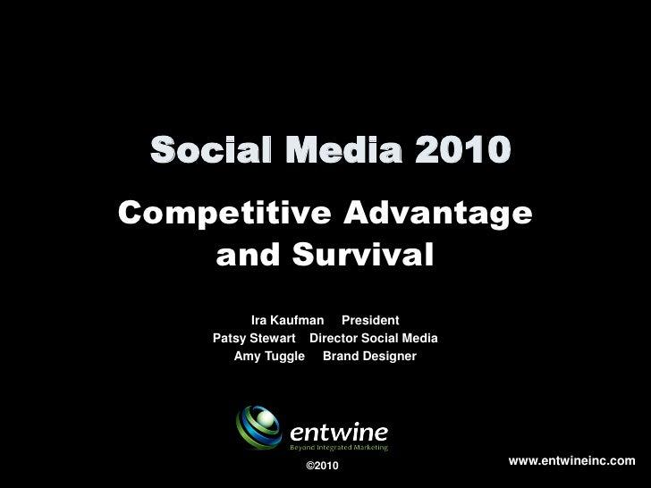Social Media 2010 Competitive Advantage     and Survival           Ira Kaufman President     Patsy Stewart Director Social...