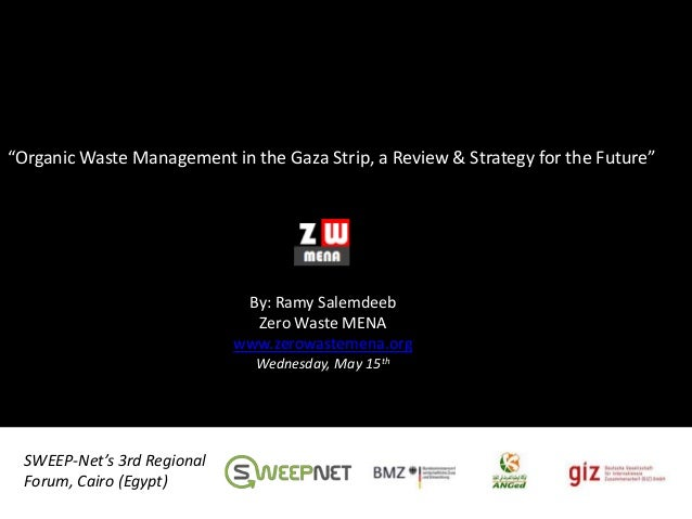 """""""Organic Waste Management in the Gaza Strip, a Review & Strategy for the Future""""SWEEP-Net's 3rd RegionalForum, Cairo (Egyp..."""