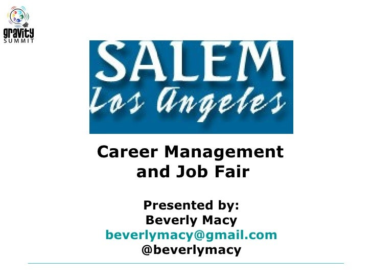 Career Management    and Job Fair     Presented by:     Beverly Macybeverlymacy@gmail.com    @beverlymacy