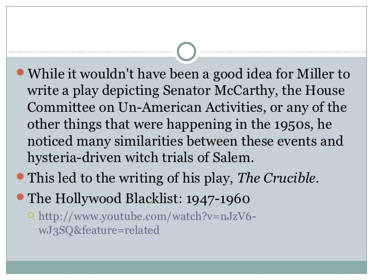 similarities between the crucible and mccarthyism To express his outrage at mccarthy's actions, miller wrote the crucible,  intentionally drawing similarities between the mccarthy hearings and the salem  witch.