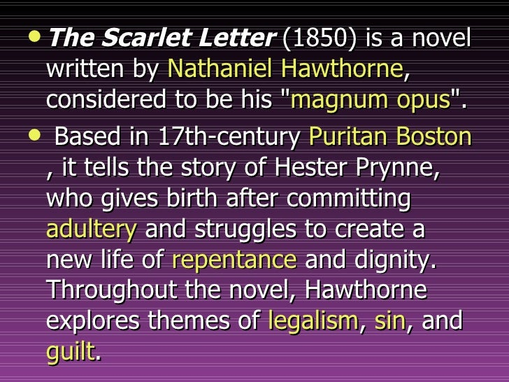 hesters experiences throughout nathaniel hawthornes novel the scarlet letter Throughout the infamous novel the scarlet letter, nathaniel hawthorne, the author, illuminates relationships between individuals and a society often, roles or themes hawthorne has included .