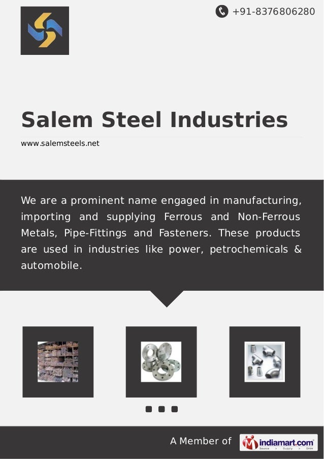 +91-8376806280 A Member of Salem Steel Industries www.salemsteels.net We are a prominent name engaged in manufacturing, im...