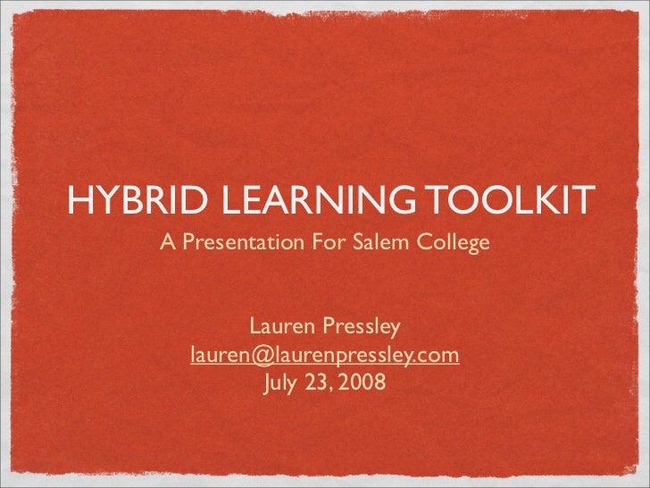 HYBRID LEARNING TOOLKIT     A Presentation For Salem College               Lauren Pressley       lauren@laurenpressley.com...