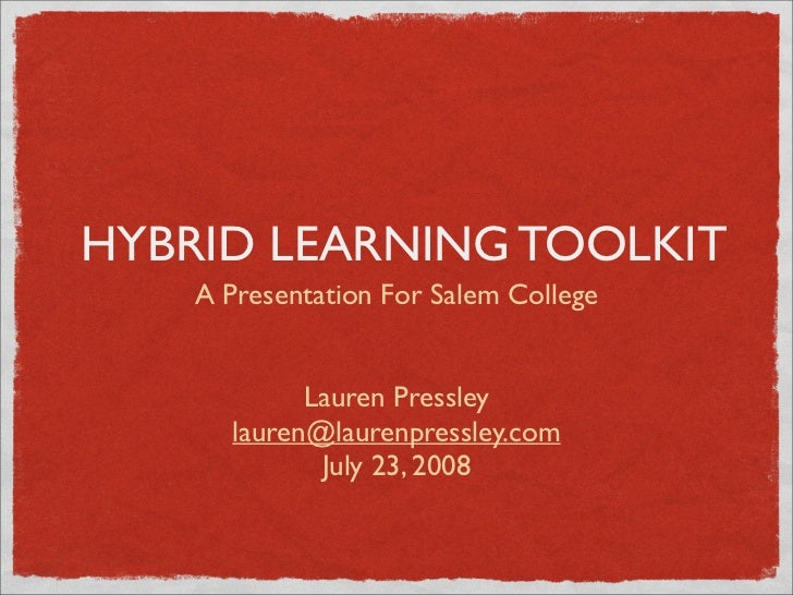 HYBRID LEARNING TOOLKIT     A Presentation For Salem College               Lauren Pressley       lauren@laurenpressley.com...