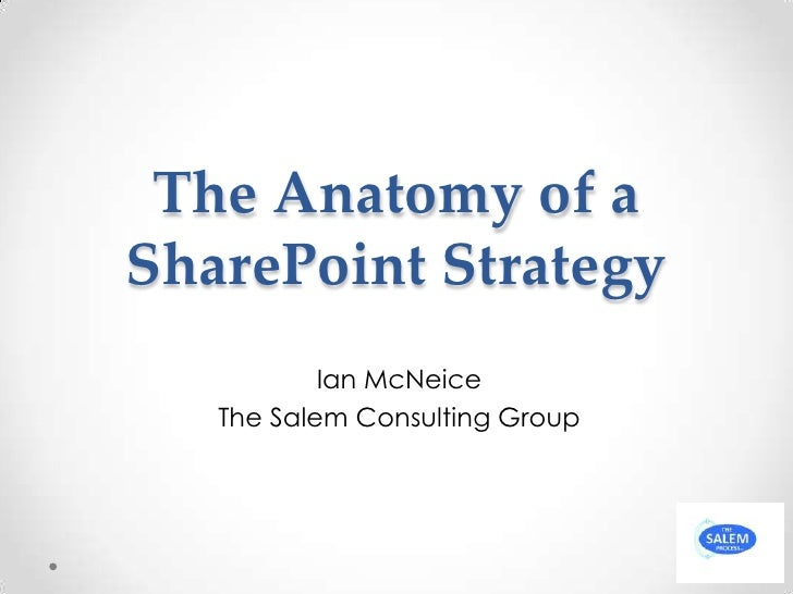 The Anatomy of a SharePoint Strategy<br />Ian McNeice<br />The Salem Consulting Group<br />