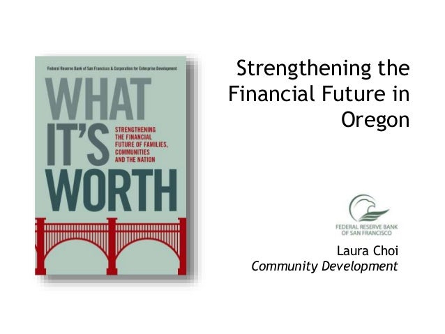 Strengthening the Financial Future in Oregon Laura Choi Community Development