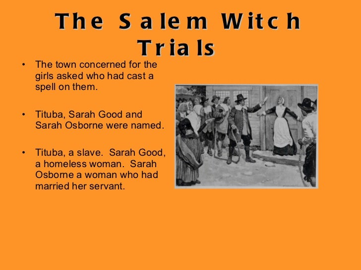 an explanation of the hysteria of the salem witch trials The salem hysteria:  the gender norms of puritan society allowed the salem witch trials to occur because the  since no one would believe any other explanation.