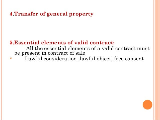elements of a contract of sale Generally a contract must have the following elements to be valid:  to receive a  £1,000 commission on the successful sale of the property.