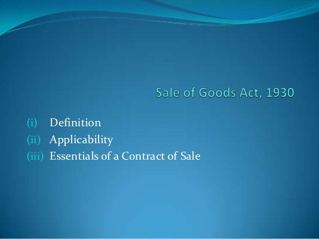(i)   Definition(ii) Applicability(iii) Essentials of a Contract of Sale