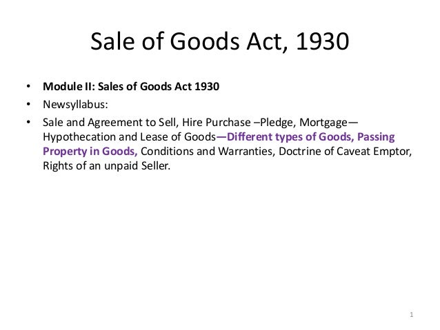 Sale of Goods Act, 1930 • Module II: Sales of Goods Act 1930 • Newsyllabus: • Sale and Agreement to Sell, Hire Purchase –P...