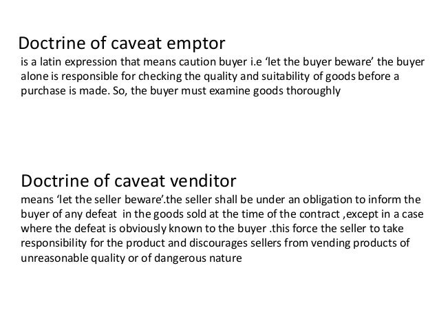 "let the buyer beware caveat emptor The principle of caveat emptor, or 'buyer beware' legal latin phrase caveat emptor means the opposite of caveat emptor, it means ""let the seller."