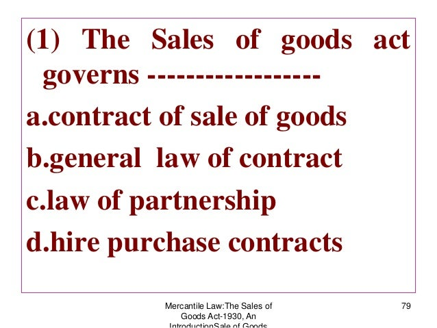 the sale of goods act 1930 1 short title, extent and commencement (1) this act may be called the 1[] sale of goods act, 1930 2[(2) it extends to the whole of india 3 [except the state of jammu and kashmir.