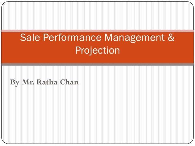 Sale Performance Management &             ProjectionBy Mr. Ratha Chan