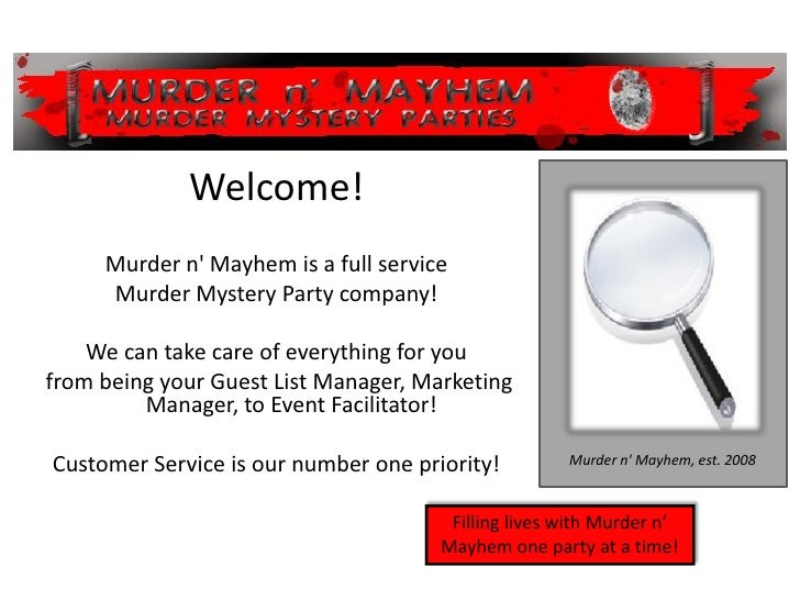 Welcome!      Murder n' Mayhem is a full service      Murder Mystery Party company!      We can take care of everything fo...