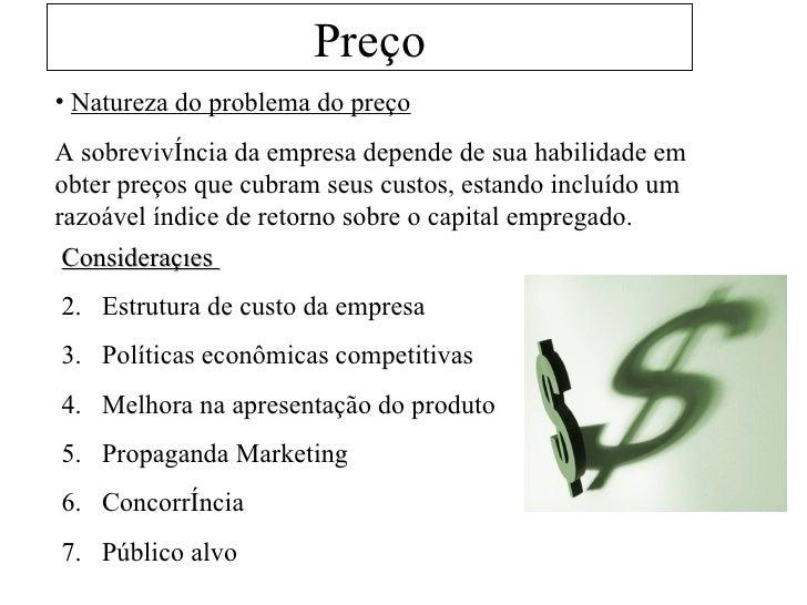 Preço <ul><li>Natureza do problema do preço </li></ul><ul><li>A sobrevivência da empresa depende de sua habilidade em obte...